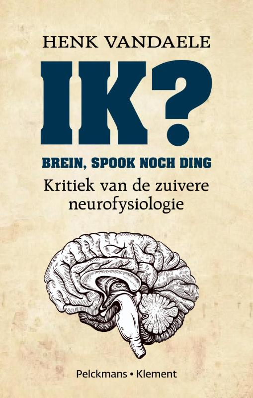 Recensie 'Ik? Brein, spook noch ding – Kritiek van de zuivere neurofysiologie'